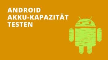 Akku-Kapazität beim Android-Handy testen