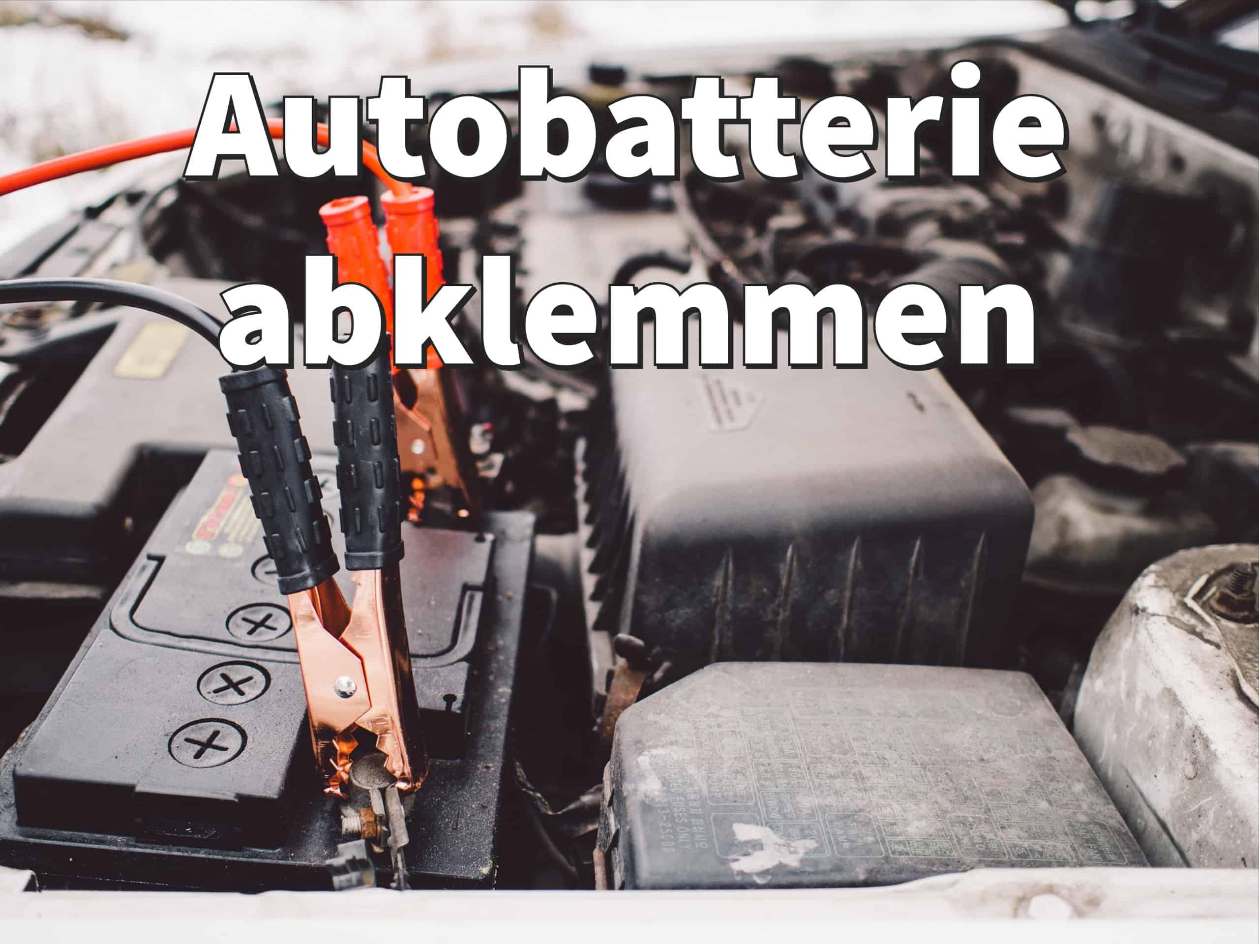 Autobatterie abklemmen: Welcher Pol wird zuerst abgeklemmt?